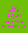 KEEP CALM AND wait FOR 97 DaYs :D  - Personalised Poster A4 size