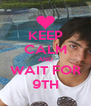 KEEP CALM AND WAIT FOR 9TH - Personalised Poster A4 size