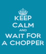 KEEP CALM AND WAIT FOR A CHOPPER - Personalised Poster A4 size