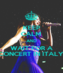 KEEP CALM AND WAIT FOR A CONCERT IN ITALY - Personalised Poster A4 size
