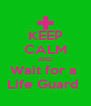 KEEP CALM AND Wait for a  Life Guard  - Personalised Poster A4 size