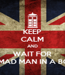 KEEP CALM AND WAIT FOR A MAD MAN IN A BOX - Personalised Poster A4 size