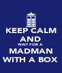 KEEP CALM AND WAIT FOR A MADMAN WITH A BOX - Personalised Poster A4 size