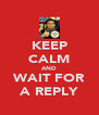 KEEP CALM AND WAIT FOR A REPLY - Personalised Poster A4 size