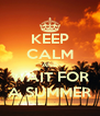 KEEP CALM AND WAIT FOR A SUMMER - Personalised Poster A4 size