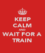 KEEP CALM AND WAIT FOR A TRAIN - Personalised Poster A4 size