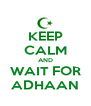 KEEP CALM AND WAIT FOR ADHAAN - Personalised Poster A4 size