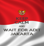 KEEP CALM AND WAIT FOR ADIT JAKARTA - Personalised Poster A4 size