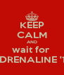 KEEP CALM AND wait for  ADRENALINE '13 - Personalised Poster A4 size
