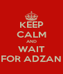 KEEP CALM AND WAIT FOR ADZAN - Personalised Poster A4 size