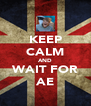 KEEP CALM AND WAIT FOR AE - Personalised Poster A4 size