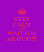 KEEP CALM AND WAIT FOR AIMPOINT - Personalised Poster A4 size