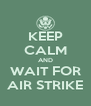 KEEP CALM AND WAIT FOR AIR STRIKE - Personalised Poster A4 size
