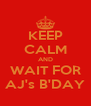 KEEP CALM AND WAIT FOR AJ's B'DAY - Personalised Poster A4 size