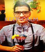 KEEP CALM  AND WAIT FOR ALEX WASSABI'S  REPLY - Personalised Poster A4 size