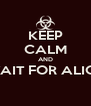 KEEP CALM AND WAIT FOR ALICE  - Personalised Poster A4 size
