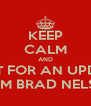 KEEP CALM AND WAIT FOR AN UPDATE FROM BRAD NELSON - Personalised Poster A4 size