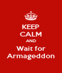 KEEP CALM AND Wait for Armageddon - Personalised Poster A4 size