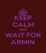 KEEP CALM AND WAIT FOR ARMIN - Personalised Poster A4 size