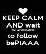 KEEP CALM AND wait  for arvINSANE to follow bePIAAA - Personalised Poster A4 size