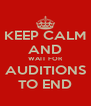 KEEP CALM AND WAIT FOR AUDITIONS TO END - Personalised Poster A4 size