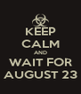 KEEP CALM AND WAIT FOR AUGUST 23 - Personalised Poster A4 size