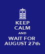 KEEP CALM AND WAIT FOR AUGUST 27th - Personalised Poster A4 size
