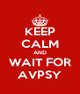 KEEP CALM AND WAIT FOR AVPSY - Personalised Poster A4 size