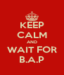 KEEP CALM AND WAIT FOR B.A.P - Personalised Poster A4 size