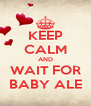 KEEP CALM AND WAIT FOR BABY ALE - Personalised Poster A4 size