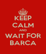 KEEP CALM AND WAIT FOR BARCA - Personalised Poster A4 size