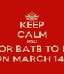 KEEP CALM AND WAIT FOR BATB TO RETURN ON MARCH 14!! - Personalised Poster A4 size