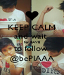 KEEP CALM and wait  for BAVE to follow  @bePIAAA - Personalised Poster A4 size