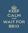 KEEP CALM AND WAIT FOR BB10 - Personalised Poster A4 size
