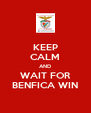 KEEP CALM AND WAIT FOR BENFICA WIN - Personalised Poster A4 size