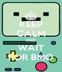 KEEP CALM AND WAIT FOR BMO - Personalised Poster A4 size