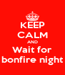 KEEP CALM AND Wait for bonfire night - Personalised Poster A4 size