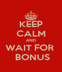 KEEP CALM AND WAIT FOR   BONUS - Personalised Poster A4 size