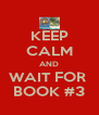 KEEP CALM AND WAIT FOR  BOOK #3 - Personalised Poster A4 size
