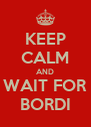 KEEP CALM AND WAIT FOR BORDI - Personalised Poster A4 size