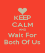 KEEP CALM AND Wait For Both Of Us - Personalised Poster A4 size