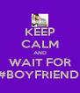 KEEP CALM AND WAIT FOR #BOYFRIEND  - Personalised Poster A4 size