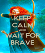 KEEP CALM AND WAIT FOR BRAVE - Personalised Poster A4 size