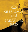 KEEP CALM and wait for BREAKING BAD - Personalised Poster A4 size
