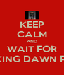 KEEP CALM AND WAIT FOR BREAKING DAWN PART II - Personalised Poster A4 size