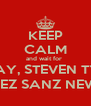 KEEP CALM and wait for  BRIAN RAY, STEVEN TYLER and LUCRECIA LÓPEZ SANZ NEW SONG - NOT - - Personalised Poster A4 size
