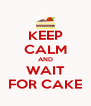 KEEP CALM AND WAIT FOR CAKE - Personalised Poster A4 size