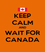KEEP CALM AND WAIT FOR CANADA - Personalised Poster A4 size