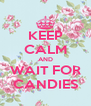 KEEP CALM AND WAIT FOR CANDIES - Personalised Poster A4 size