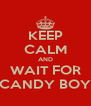 KEEP CALM AND WAIT FOR CANDY BOY - Personalised Poster A4 size